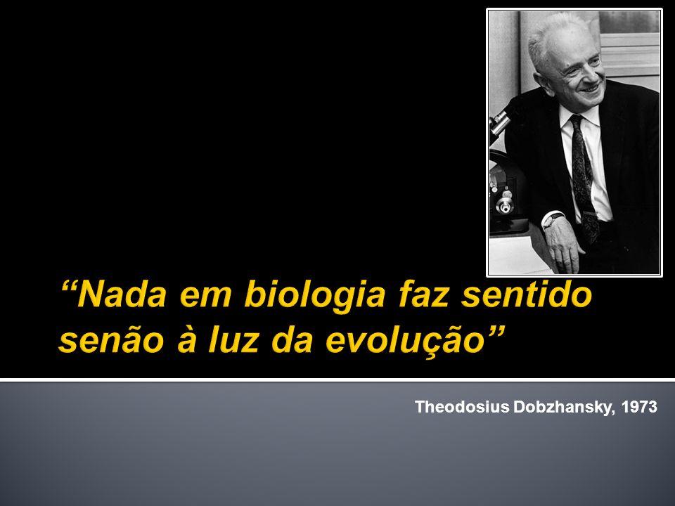 Nada em biologia faz sentido senão à luz da evolução
