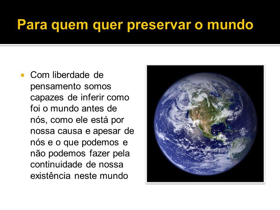 Para quem quer preservar o mundo