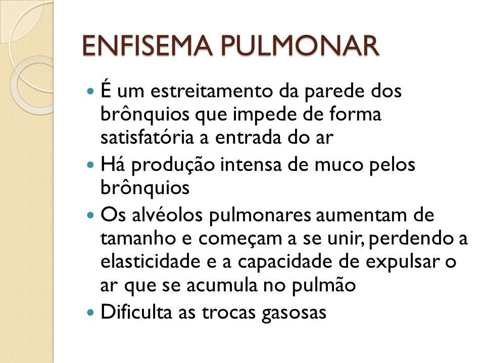 ENFISEMA PULMONAR É um estreitamento da parede dos brônquios que impede de forma satisfatória a entrada do ar.