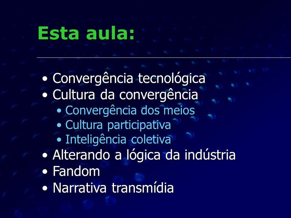 Esta aula: Convergência tecnológica Cultura da convergência
