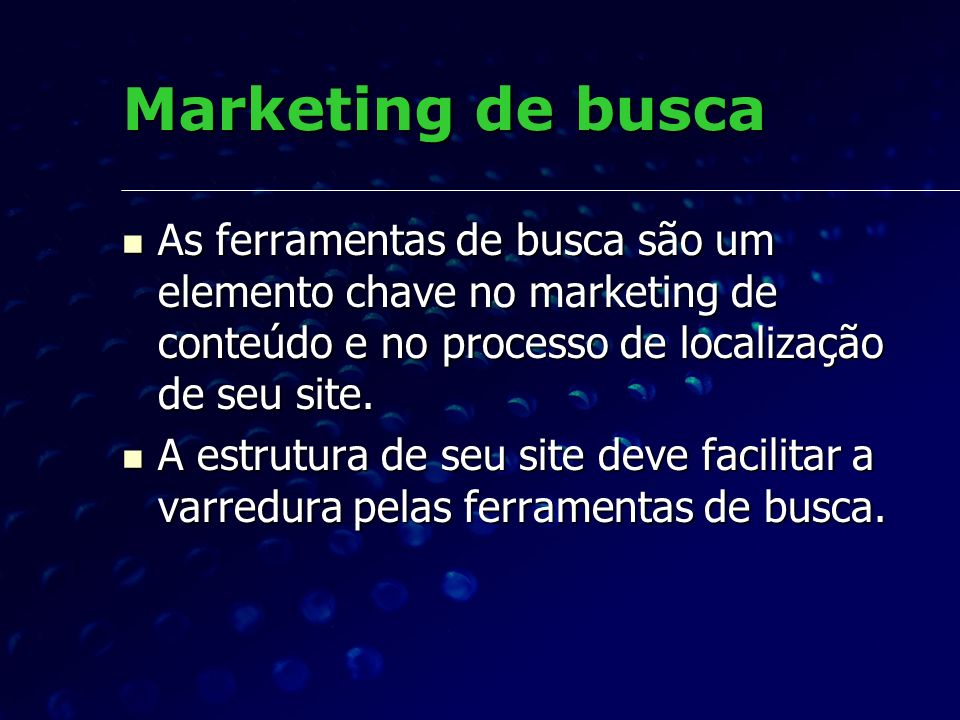 Marketing de buscaAs ferramentas de busca são um elemento chave no marketing de conteúdo e no processo de localização de seu site.