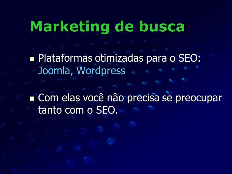 Marketing de busca Plataformas otimizadas para o SEO: Joomla, Wordpress.