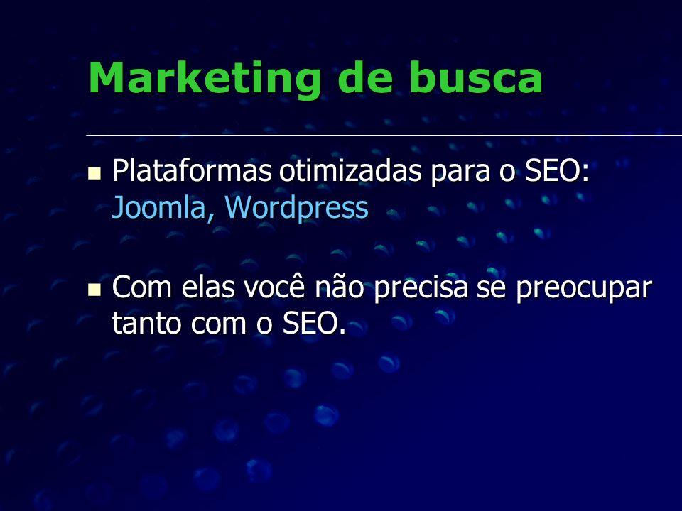 Marketing de buscaPlataformas otimizadas para o SEO: Joomla, Wordpress.