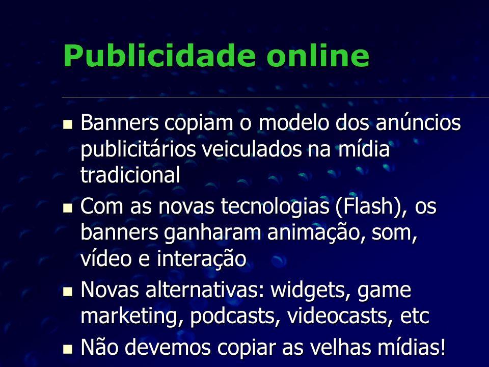 Publicidade online Banners copiam o modelo dos anúncios publicitários veiculados na mídia tradicional.
