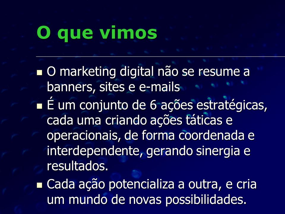 O que vimos O marketing digital não se resume a banners, sites e e-mails.