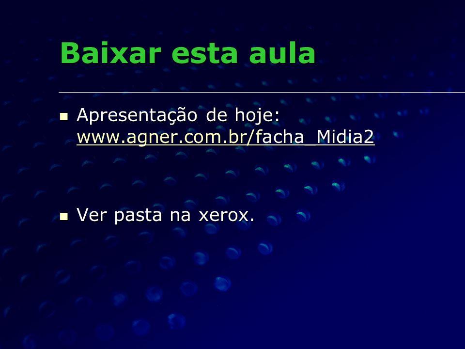 Baixar esta aula Apresentação de hoje: www.agner.com.br/facha_Midia2