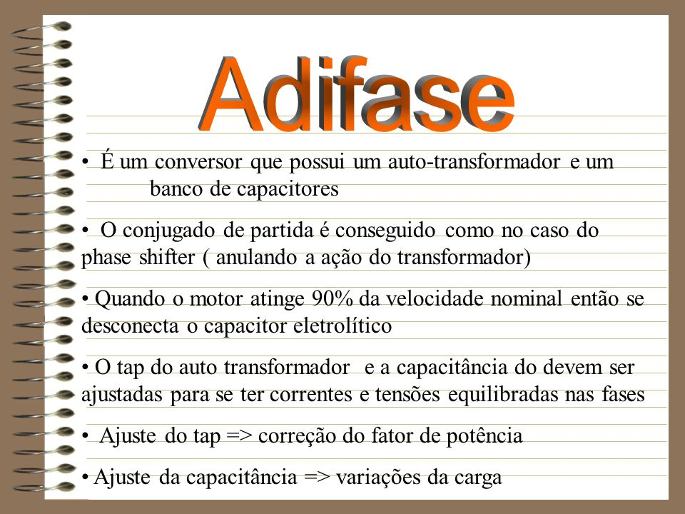 Adifase É um conversor que possui um auto-transformador e um banco de capacitores.