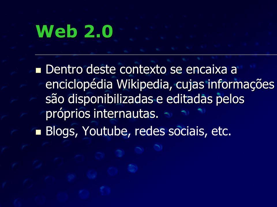 Web 2.0Dentro deste contexto se encaixa a enciclopédia Wikipedia, cujas informações são disponibilizadas e editadas pelos próprios internautas.