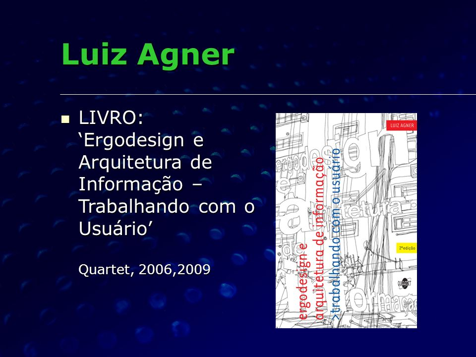 Luiz AgnerLIVRO: 'Ergodesign e Arquitetura de Informação – Trabalhando com o Usuário' Quartet, 2006,2009.