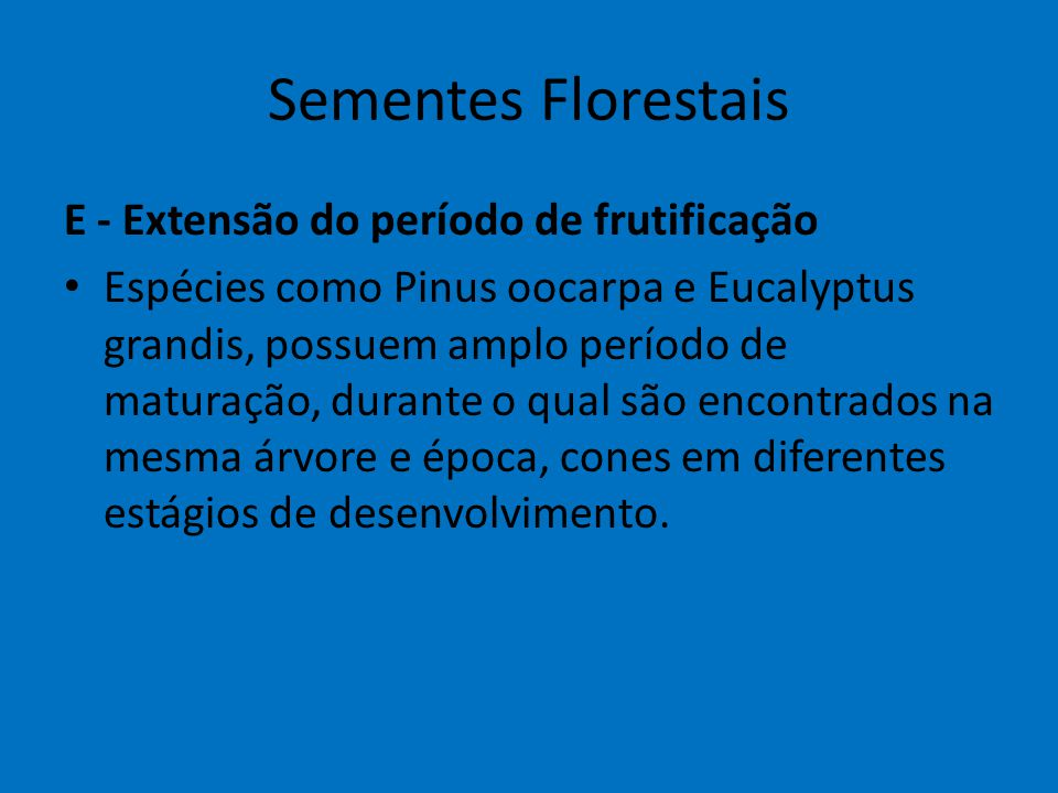Sementes Florestais E - Extensão do período de frutificação