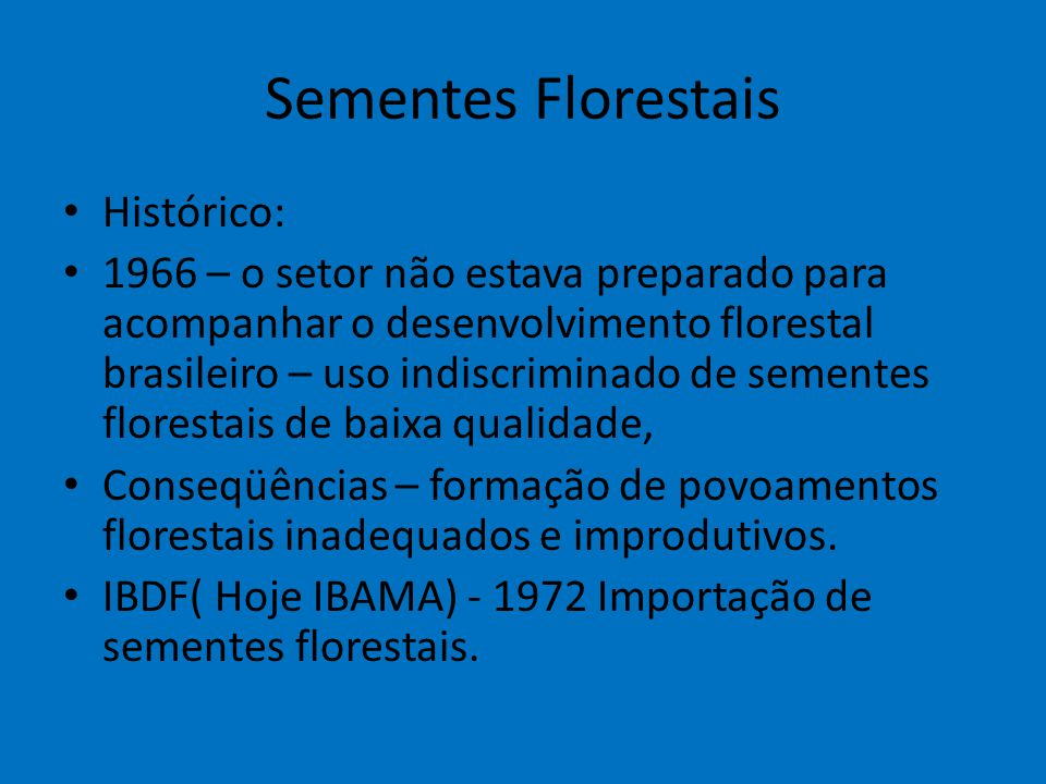 Sementes Florestais Histórico: