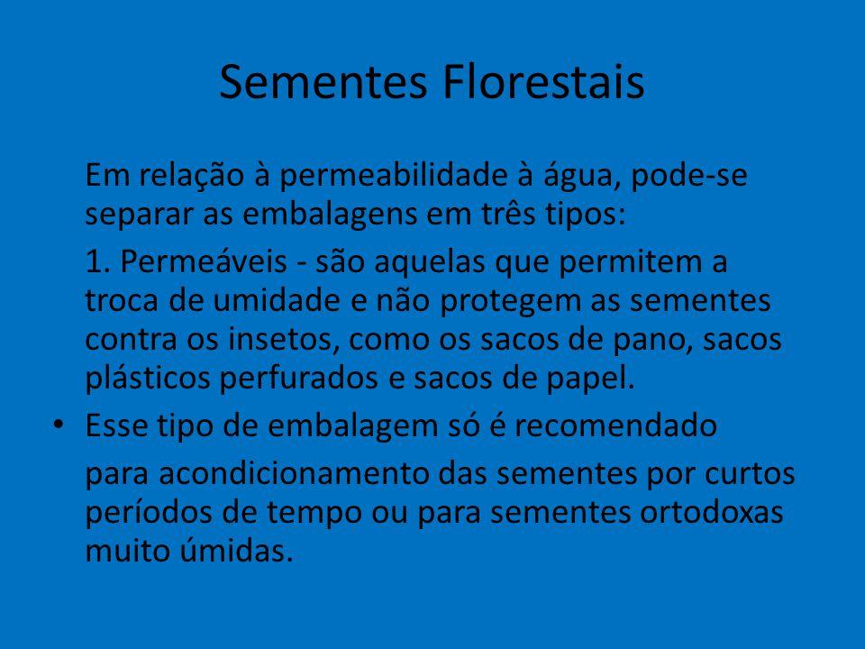 Sementes Florestais Em relação à permeabilidade à água, pode-se separar as embalagens em três tipos: