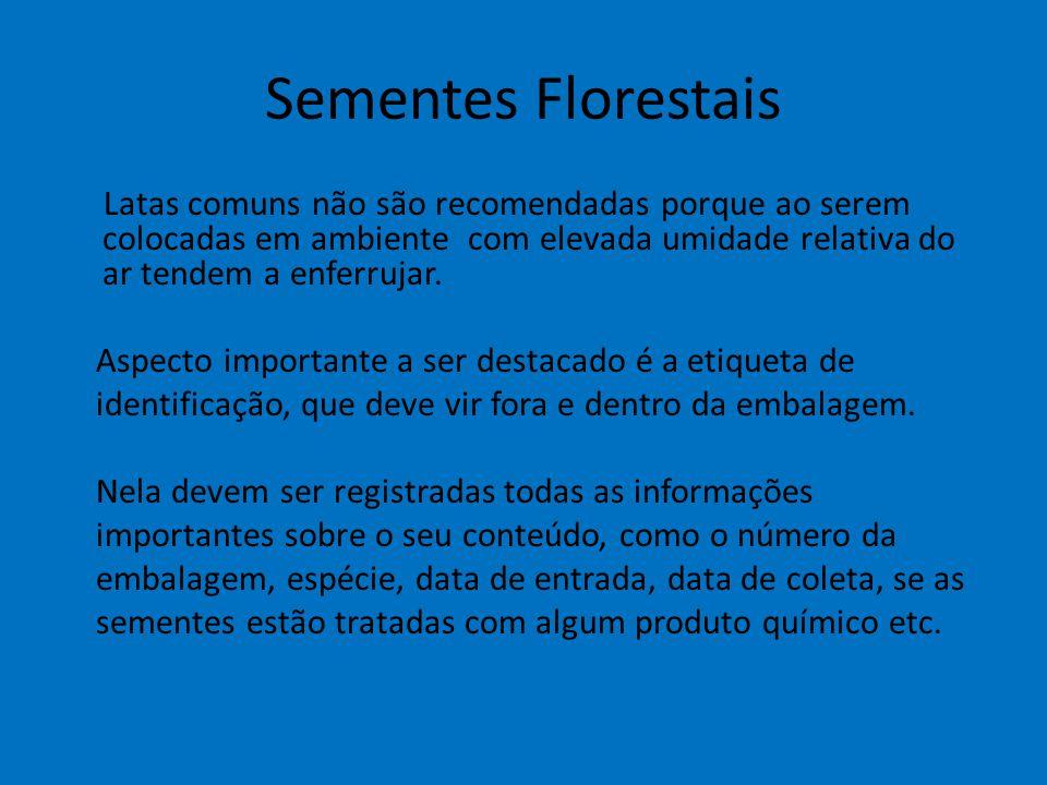 Sementes Florestais Latas comuns não são recomendadas porque ao serem colocadas em ambiente com elevada umidade relativa do ar tendem a enferrujar.