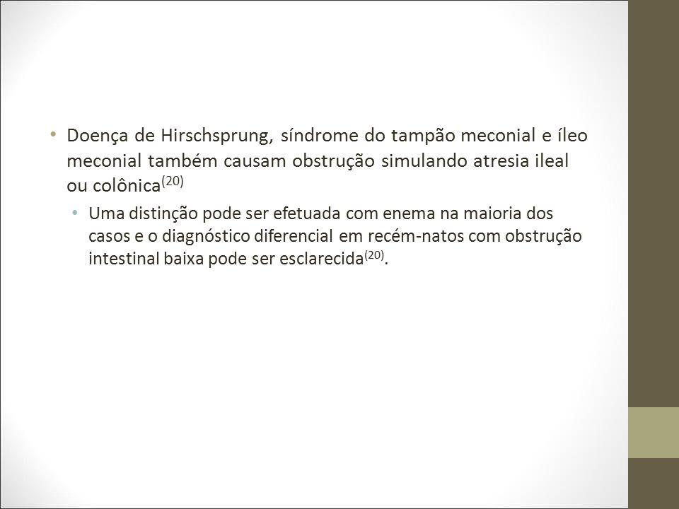Doença de Hirschsprung, síndrome do tampão meconial e íleo meconial também causam obstrução simulando atresia ileal ou colônica(20)