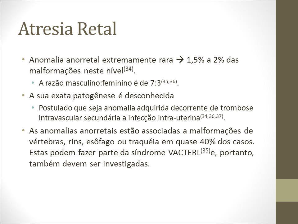 Atresia Retal Anomalia anorretal extremamente rara  1,5% a 2% das malformações neste nível(34). A razão masculino:feminino é de 7:3(35,36).