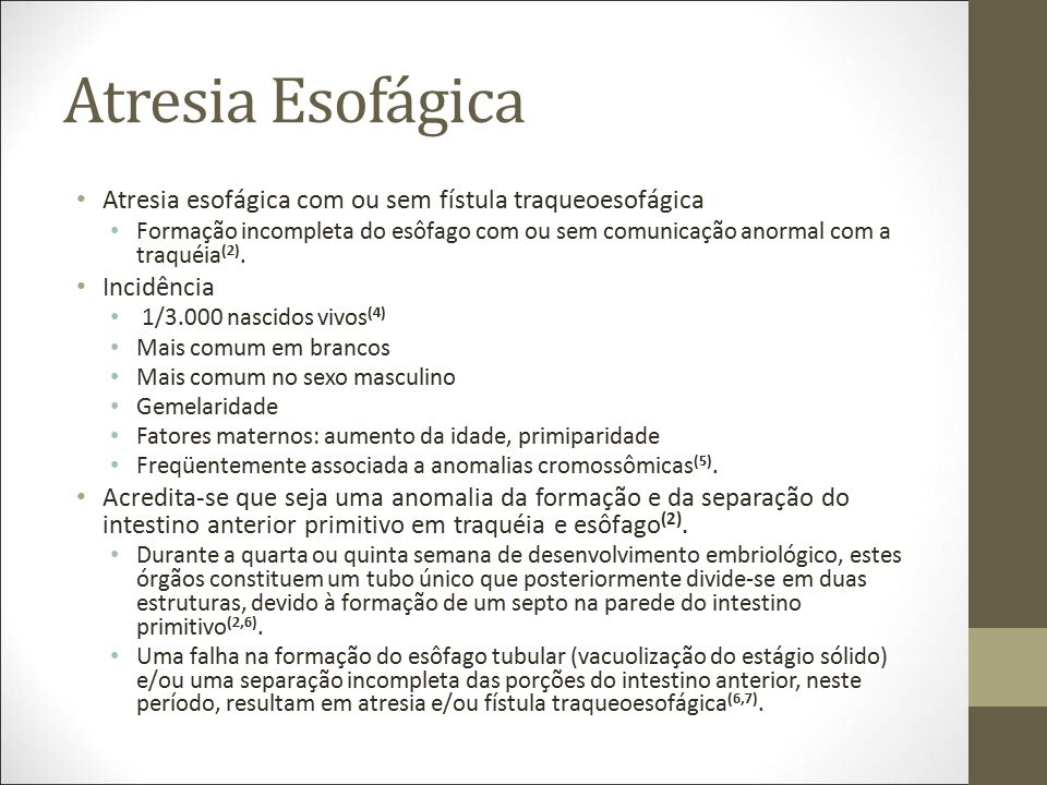 Atresia Esofágica Atresia esofágica com ou sem fístula traqueoesofágica.