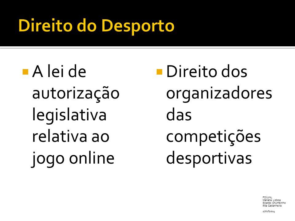 Direito do Desporto A lei de autorização legislativa relativa ao jogo online. Direito dos organizadores das competições desportivas.
