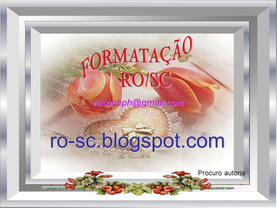 FORMATAÇÃO RO/SC rosaneph@gmail.com ro-sc.blogspot.com Procuro autoria