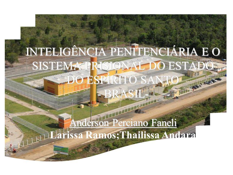 INTELIGÊNCIA PENITENCIÁRIA E O SISTEMA PRISIONAL DO ESTADO DO ESPÍRITO SANTO - BRASIL- Anderson Perciano Faneli Larissa Ramos;Thailissa Andara