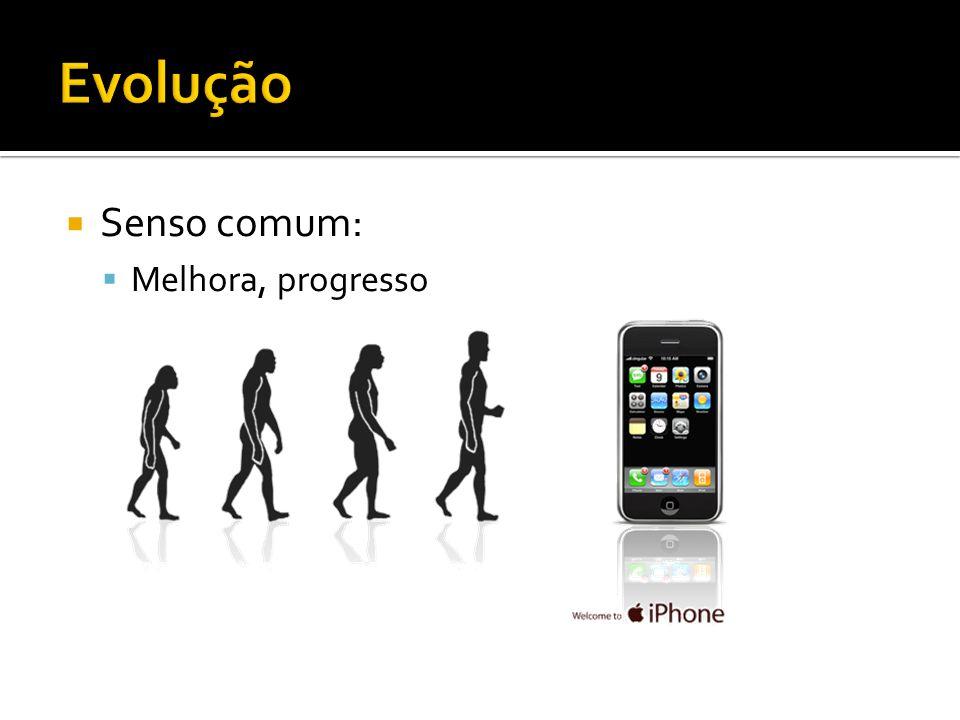 Evolução Senso comum: Melhora, progresso