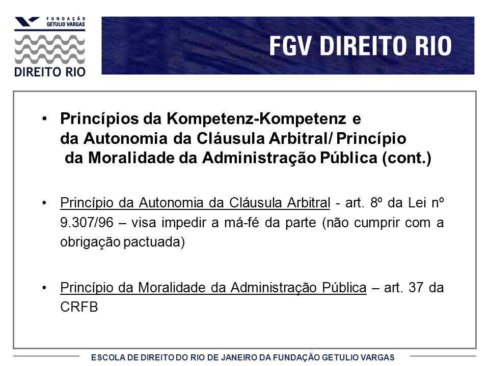 Princípios da Kompetenz-Kompetenz e da Autonomia da Cláusula Arbitral/ Princípio da Moralidade da Administração Pública (cont.)