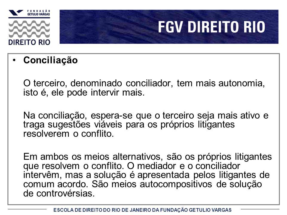 Conciliação O terceiro, denominado conciliador, tem mais autonomia, isto é, ele pode intervir mais.