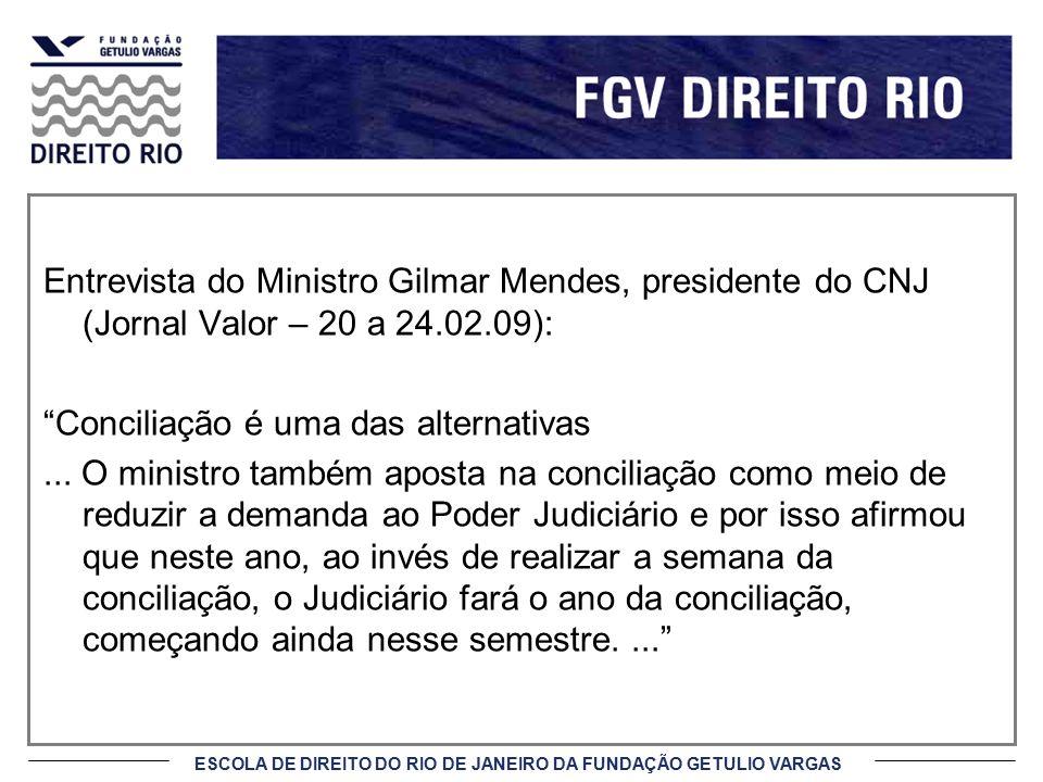 Entrevista do Ministro Gilmar Mendes, presidente do CNJ (Jornal Valor – 20 a 24.02.09): Conciliação é uma das alternativas ...