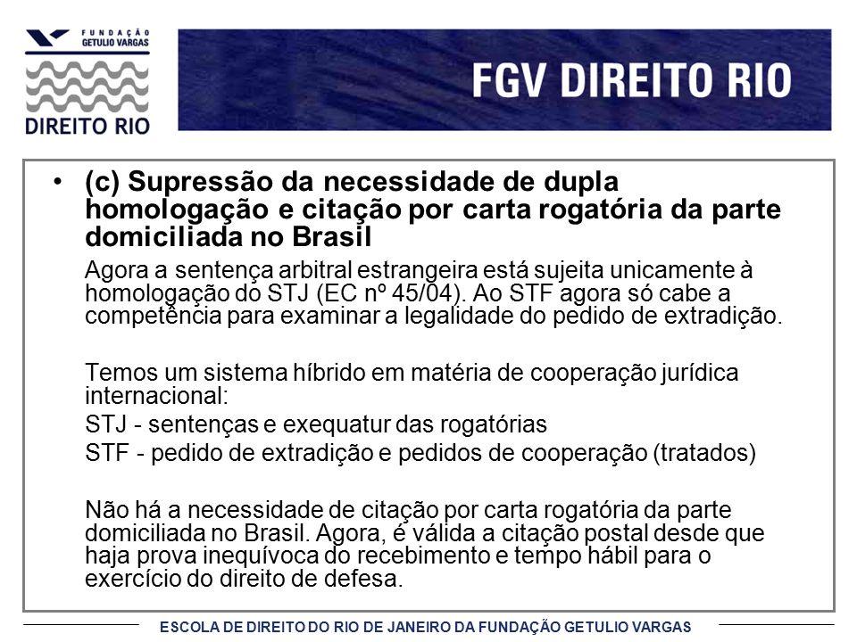 (c) Supressão da necessidade de dupla homologação e citação por carta rogatória da parte domiciliada no Brasil