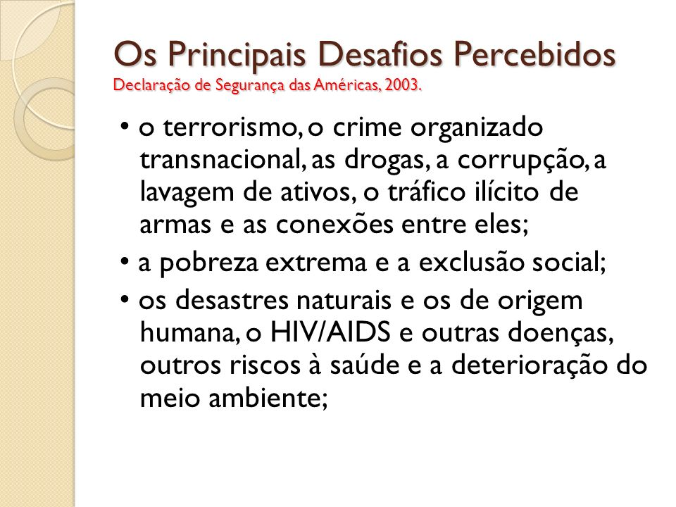 Os Principais Desafios Percebidos Declaração de Segurança das Américas, 2003.