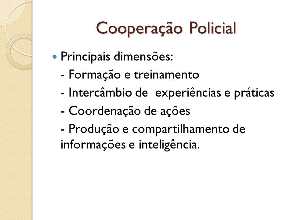 Cooperação Policial Principais dimensões: - Formação e treinamento