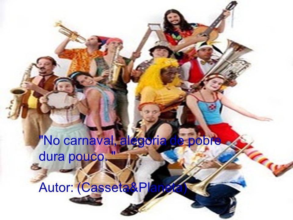 No carnaval, alegoria de pobre dura pouco. Autor: (Casseta&Planeta)
