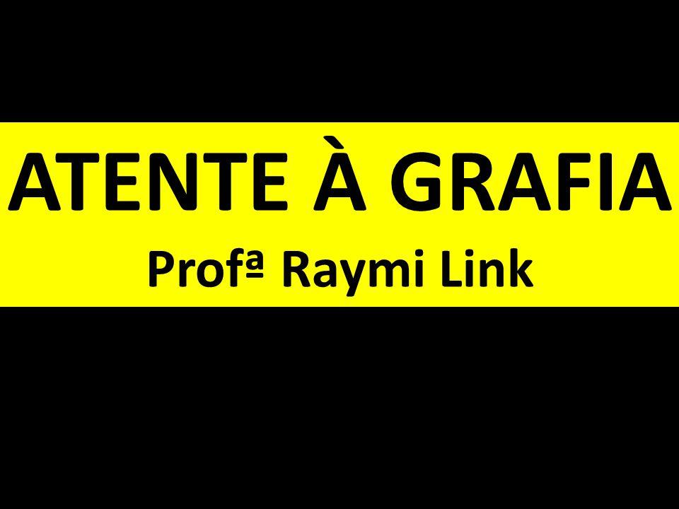 ATENTE À GRAFIA Profª Raymi Link