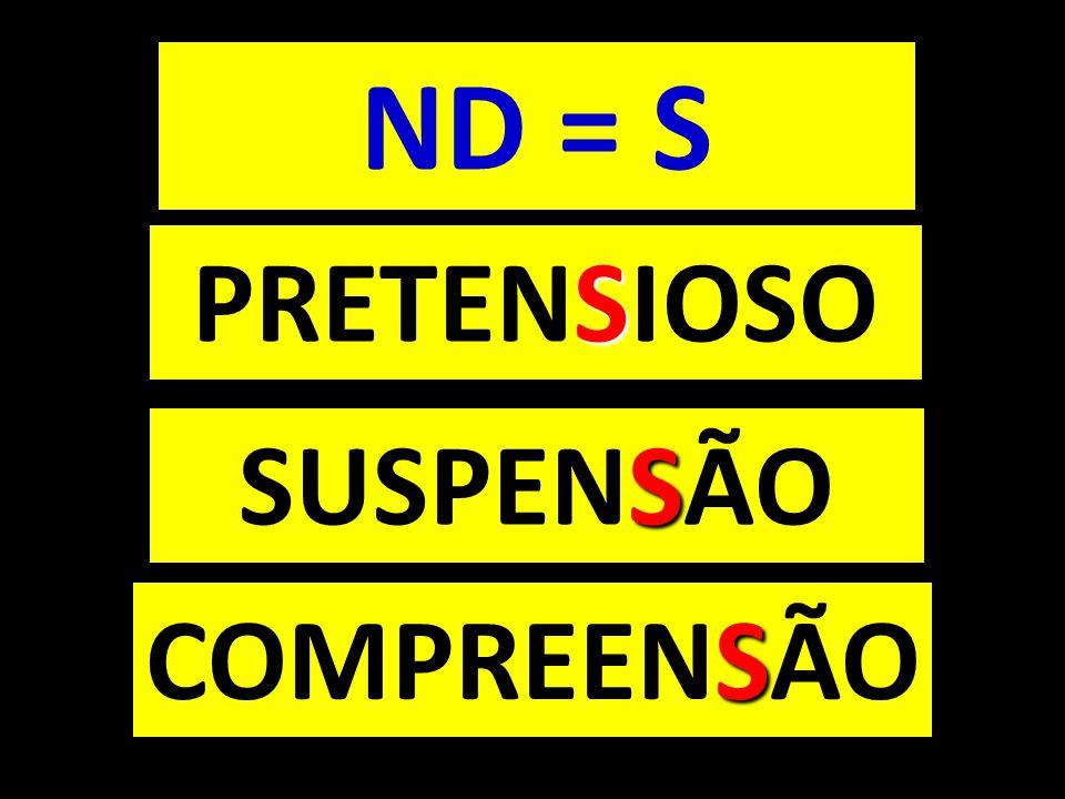 ND = S PRETENSIOSO SUSPENSÃO COMPREENSÃO