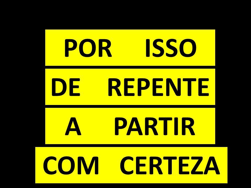 POR ISSO DE REPENTE A PARTIR COM CERTEZA