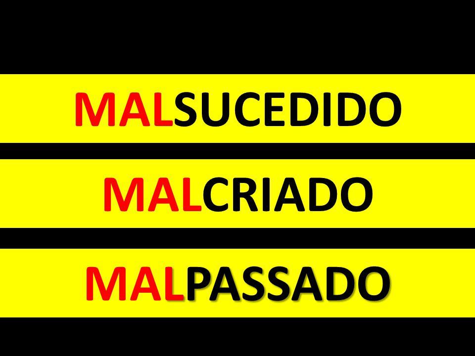 MALSUCEDIDO MALCRIADO MALPASSADO