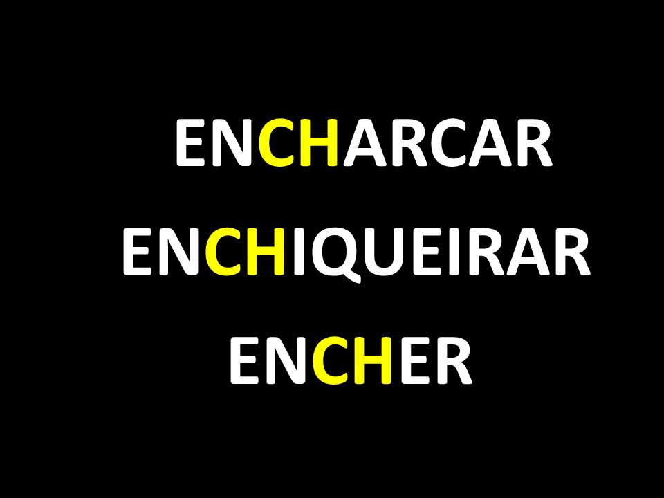 ENCHARCAR ENCHIQUEIRAR ENCHER