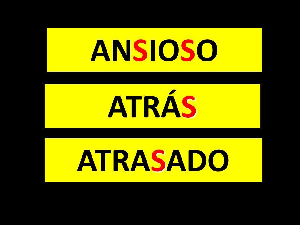 ANSIOSO ATRÁS ATRASADO