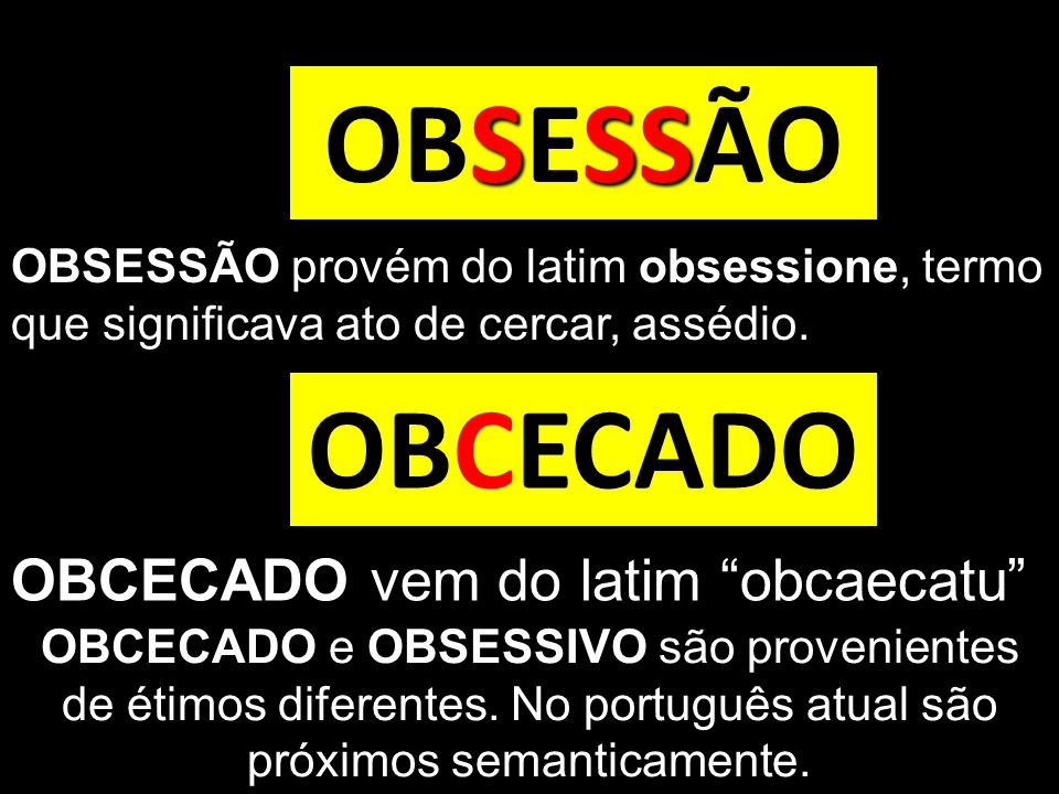 OBSESSÃO OBCECADO OBCECADO vem do latim obcaecatu