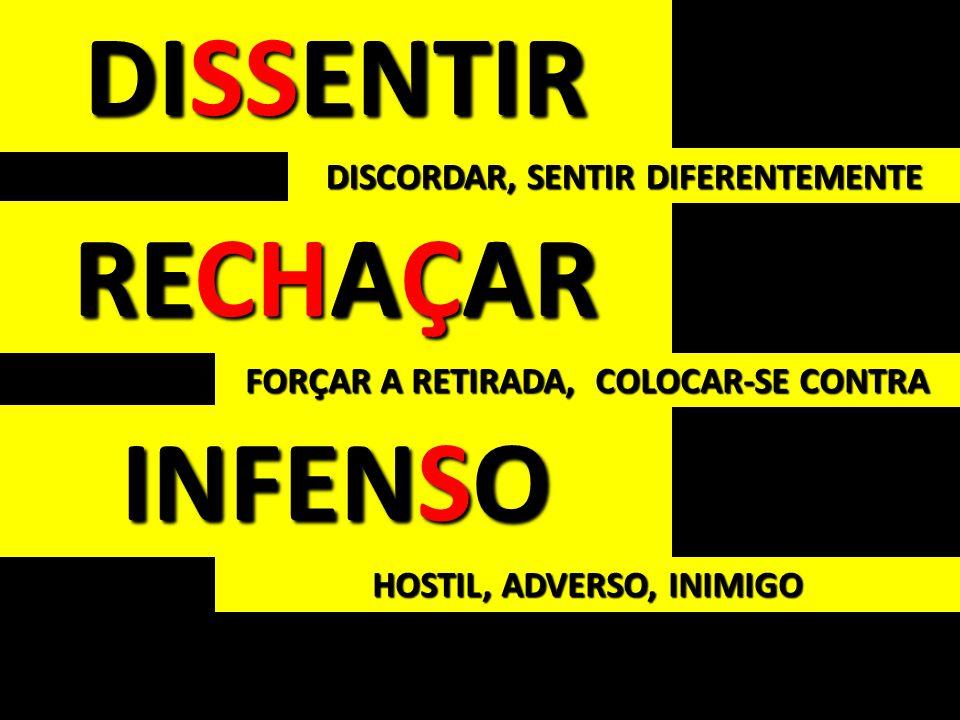 DISSENTIR RECHAÇAR INFENSO