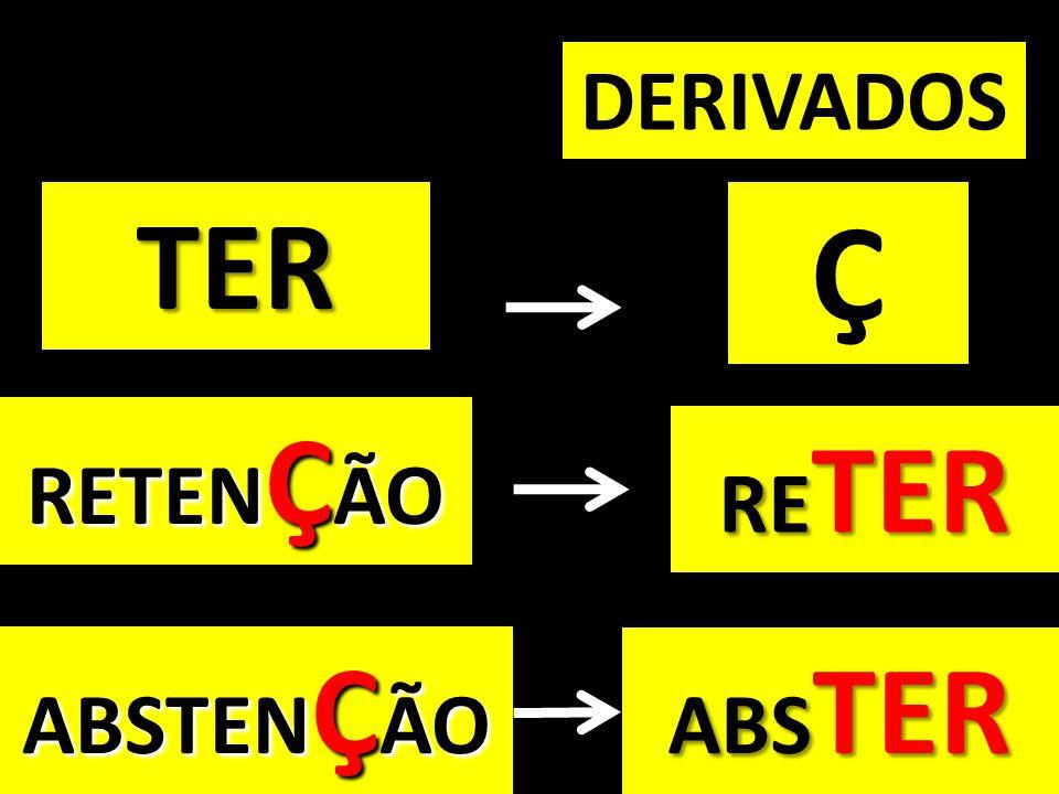 DERIVADOS TER Ç RETENÇÃO RETER ABSTENÇÃO ABSTER