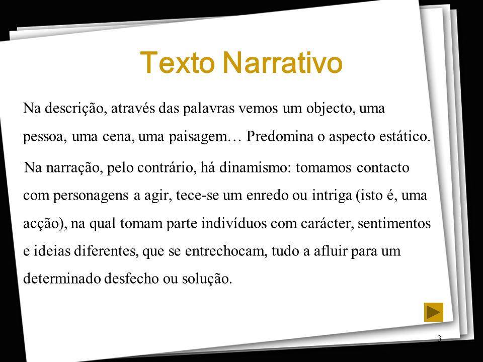 Texto Narrativo Na descrição, através das palavras vemos um objecto, uma pessoa, uma cena, uma paisagem… Predomina o aspecto estático.