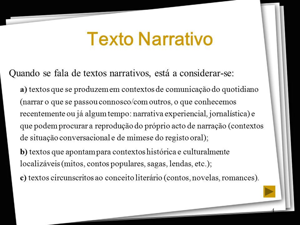 Texto Narrativo Quando se fala de textos narrativos, está a considerar-se: