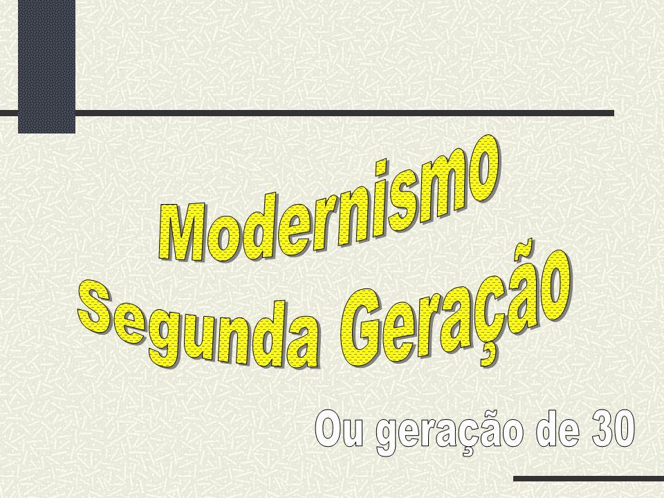 Modernismo Segunda Geração Ou geração de 30