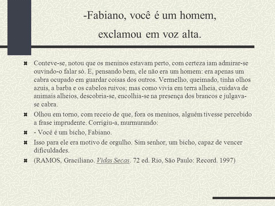 Fabiano, você é um homem, exclamou em voz alta.
