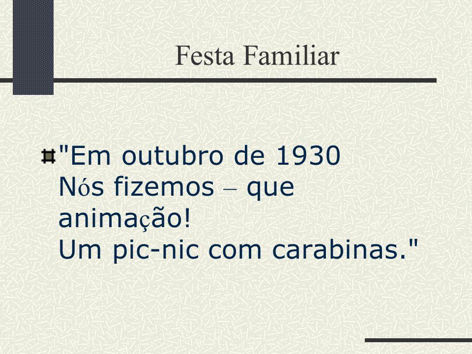 Festa Familiar Em outubro de 1930 Nós fizemos – que animação! Um pic-nic com carabinas.