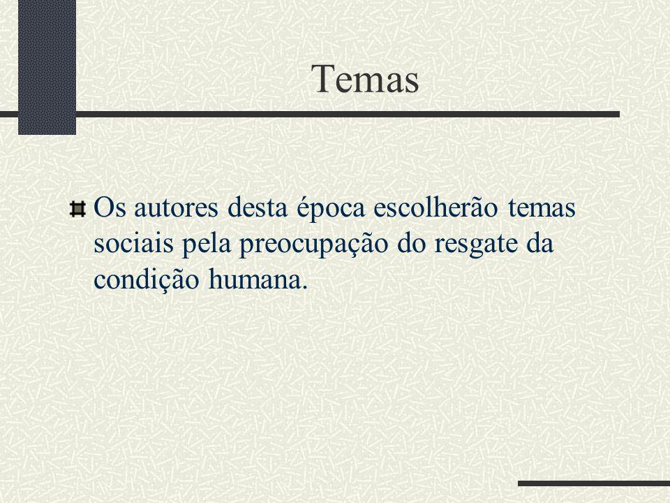 Temas Os autores desta época escolherão temas sociais pela preocupação do resgate da condição humana.