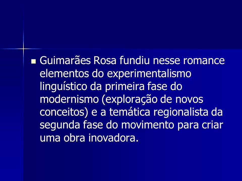 Guimarães Rosa fundiu nesse romance elementos do experimentalismo linguístico da primeira fase do modernismo (exploração de novos conceitos) e a temática regionalista da segunda fase do movimento para criar uma obra inovadora.