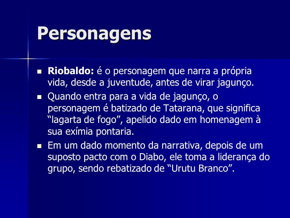 Personagens Riobaldo: é o personagem que narra a própria vida, desde a juventude, antes de virar jagunço.