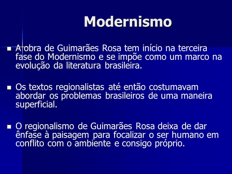Modernismo A obra de Guimarães Rosa tem início na terceira fase do Modernismo e se impõe como um marco na evolução da literatura brasileira.