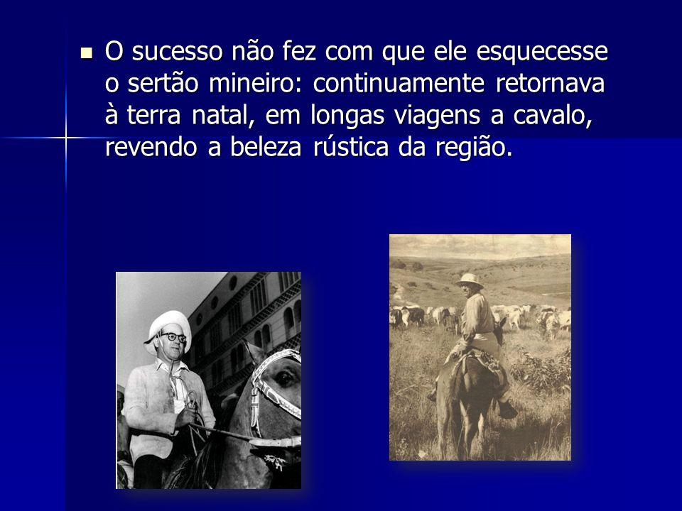 O sucesso não fez com que ele esquecesse o sertão mineiro: continuamente retornava à terra natal, em longas viagens a cavalo, revendo a beleza rústica da região.